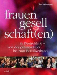 Hehemann: Frauengesellschaft(en) in Deutschland: von der privaten Feier bis zum Berufsverband